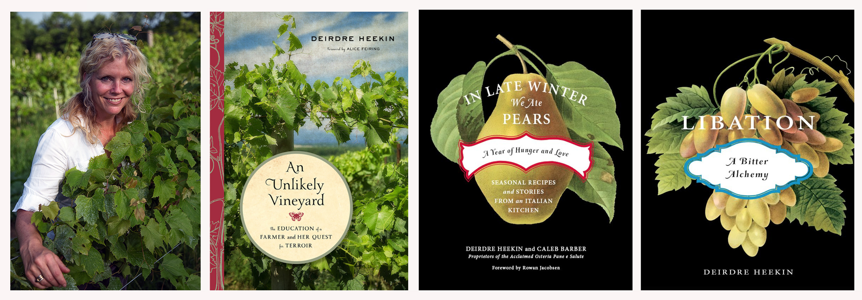 Deirdre Heekin is the author of An Unlikely Vineyard. She is the proprietor and wine director of Osteria Pane e Salute, an acclaimed restaurant and wine bar in Woodstock, Vermont. Deidre is the author of In Late Winter We Ate Pears (Chelsea Green, 2009), and she is also the author of Libation: A Bitter Alchemy (Chelsea Green, 2009) and Pane e Salute (Invisible Cities Press, 2002). Heekin and her husband live on a small farm in Barnard, Vermont, where they grow both the vegetables for their restaurant and natural wines and ciders for their la garagista label.